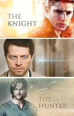 Dean Winchester : The Knight ~ Castiel : The Angel ~ Sam Winchester : The Hunter This hurts. Like a bitch. <<<< Course it does, idjit. X3