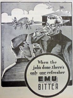 "Impressively illustrated advertisement for Emu Bitter beer, from The North Midland Times newspaper in April 1942. ""When the job's done, there's only one refresher"" - with a strong patriotic overtone and wartime theme."