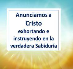 α JESUS NUESTRO SALVADOR Ω: Nosotros anunciamos a Cristo, exhortando a todos l...
