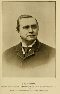 John Wilson Thomas - was President of the Tennessee Centennial Exposition.