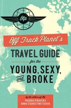 The NOOK Book (eBook) of the Off Track Planet's Travel Guide for the Young, Sexy, and Broke by Editors of Off Track Planet at Barnes & Noble. Broken Book, Study Abroad, World Traveler, Graduation Gifts, Graduation 2015, College Graduation, Trip Planning, Adventure Travel, Adventure Awaits
