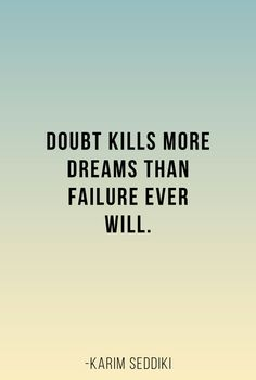Doubt kills more dreams than failure ever will. - Karim Seddiki