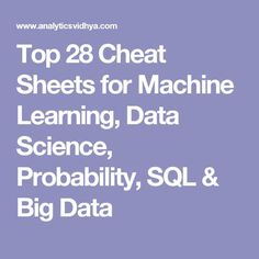 Top 28 Cheat Sheets for Machine Learning, Data Science, Probability, SQL & Big Data