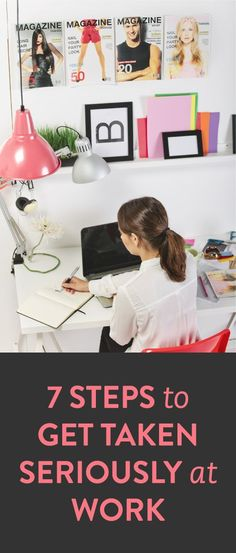7 steps to get taken seriously at work *