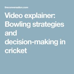 Video explainer: Bowling strategies and decision-making in cricket