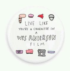 Live Like You're a Character in a Wes Anderson film button by the Confetti Monster.