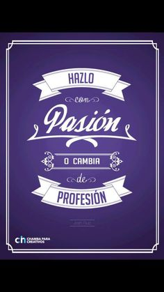 """""""Hazlo con pasión o cambia de profesión"""" Buenos días!"""