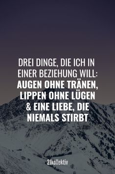 Drei Dinge, die ich in einer Beziehung will: Lippen ohne Lügen, Augen ohne Trä… Three things I want in a relationship: lips without lies, eyes without tears and a love that never dies. Love Quotes Tumblr, Self Love Quotes, Happy Quotes, Happiness Quotes, Motivational Quotes For Life, Life Quotes, Country Love Quotes, German Quotes, Told You So