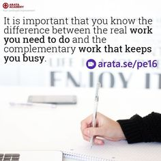 http://arata.se/pe16  It is important that you know the difference between the real work you need to do and the complementary work that keeps you busy.  __________________________________________________________________________ #ArataAcademy #ArataAcademyENGLISH #edtech #elearning #instadaily #Mastery #PhotoOfTheDay #PicOfTheDay #Productivity #SeiitiArata #SelfDevelopment #life #busy #work