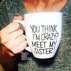 You think Im crazy meet my sister mug mug for sister sister mug mug for her humor mug funny quote mug Coffee Mug Quotes, Cute Coffee Mugs, Cute Mugs, Coffee Humor, Funny Mugs, Funny Gifts, Coffee Cups, Coffee Shop, Mug Diy