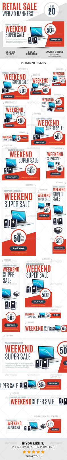 Weekend Super Sale Retail Web Ad Banners A set of Weekend Super Sale Retail Web Ad Banners is comes with 20 standard dimensions which also meet Google adwords banners sizes. It included all the layered psd file where you can easily change its text, color & shapes as per your requirements.