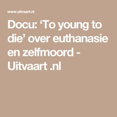 Docu: 'To young to die' over euthanasie en zelfmoord - Uitvaart .nl