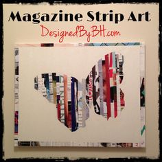 Magazine strip art... Cut out a shape then layer strip of magazine behind