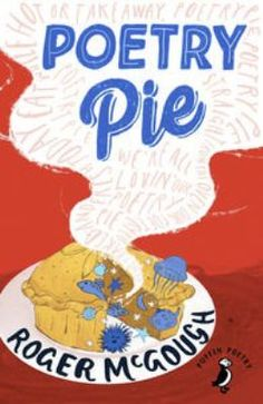 Poetry Pie by Roger McGough. A new collection of poems by Roger McGough.