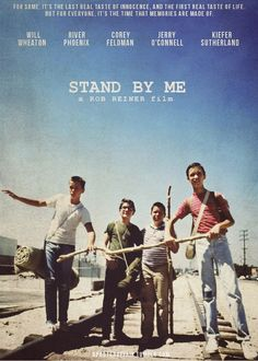 Stand By Me (1986)  Director: Rob Reiner  Wil Wheaton, River Phoenix, Corey Feldman, Jerry O'Connel, Kiefer SUtherland
