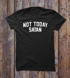 Not Today Satan T-shirt