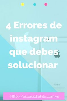 Espacio Kahilú: 4 errores que estas cometiendo con tu cuenta de instagram y como solucionarlos