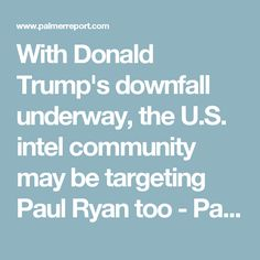 With Donald Trump's downfall underway, the U.S. intel community may be targeting Paul Ryan too - Palmer Report