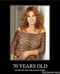 Raquel Welch will be 72 this sept. lookin good!