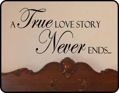 Hey, I found this really awesome Etsy listing at http://www.etsy.com/listing/65612581/true-love-story-never-ends-wall-decal