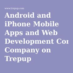 Android and iPhone Mobile Apps and Web Development Company on Trepup