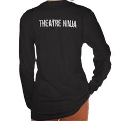 Theatre Ninja T-shirt! They even have ones for Tech Week!!