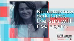 """""""No matter how dark it gets, the sun will rise again."""" Meredith Grey, Grey's Anatomy quotes"""