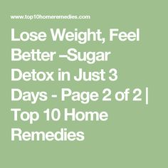 Lose Weight, Feel Better –Sugar Detox in Just 3 Days - Page 2 of 2 | Top 10 Home Remedies