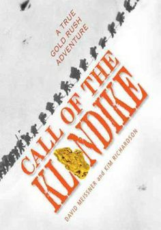 Call of the Klondike: A True Gold Rush Adventure, by David Meissner, Cheryl Donahue's Staff Pick for January 2014
