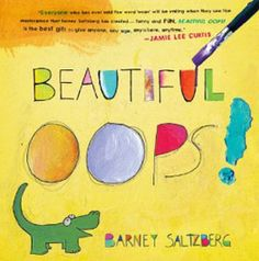 Beautiful Oops celebrates mistakes as creative opportunities. Love this book!