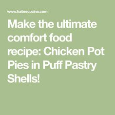 Make the ultimate comfort food recipe: Chicken Pot Pies in Puff Pastry Shells!