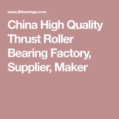 China High Quality Thrust Roller Bearing Factory, Supplier, Maker