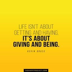 If you want more meaning and happiness in your life…focus on giving and being rather than getting and having.