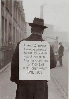 This guy makes a very good point. Trying to find work during the Great Depression was nearly impossible.