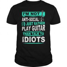 Awesome Tee I Just Rather Play Guitar Than Talk To Idiots Shirt; Tee