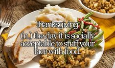 Thanksgiving (n,) The day it is socially acceptable to stuff your face with food. Teen Definition, Teen Dictionary, 11. September, Justgirlythings, Teen Life, Teen Posts, Teenage Years, Girly Things, Thanksgiving