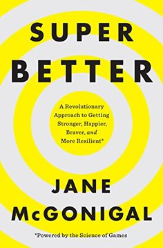 SuperBetter: A Revolutionary Approach to Getting Stronger, Happier, Braver and More Resilient--Powered by the Science of Games by Jane McGonigal http://smile.amazon.com/dp/B00SI02DHC/ref=cm_sw_r_pi_dp_NFu6vb1XGF1J2