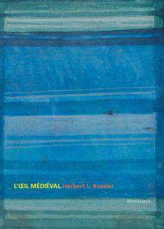 Nouveauté Klincksieck: Herbert L. Kessler, L'Œil médiéval, Ce que signifie voir l'art du Moyen Âge