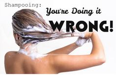 Washing your Hair: You're Doing it Wrong! – Chelsea Crockett