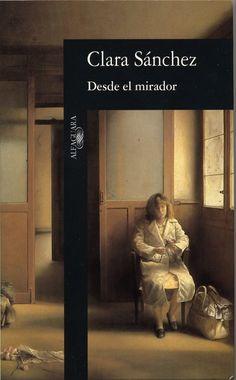 Desde el mirador / Clara Sánchez. -- Madrid : Alfaguara, 1996 en http://absysnet.bbtk.ull.es/cgi-bin/abnetopac?TITN=542047