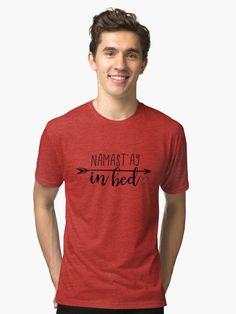 e166484c Namast'ay In Bed Tri-blend T-Shirt Skate T Shirts, Polo
