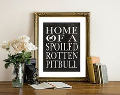 HOME OF A SPOILED ROTTEN PITBULL ART PRINT - FEATURING A BLACK DISTRESSED BACKGROUND. ****PRINTABLE / INSTANT DOWNLOAD / YOU PRINT YOURSELF****