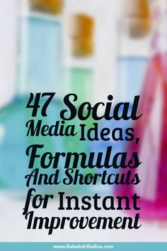 47 Social Media Ideas, Formulas And Shortcuts for Instant Improvement via @rebekahradice