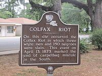 The Colfax massacre, or Colfax riot as the events are termed on the 1950 state historic marker, occurred on Easter Sunday, April 13, 1873, in Colfax, Louisiana,   In the wake of the contested 1872 election for governor of Louisiana and local offices, a group of white Democrats, armed with rifles and a small cannon, overpowered Republican freedmen and state militia (also black) trying to control the Grant Parish courthouse in Colfax