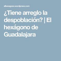 ¿Tiene arreglo la despoblación?   El hexágono de Guadalajara Guadalajara, Mesas