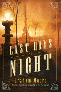 The Last Days of Night by Graham Moore   PenguinRandomHouse.com  Amazing book I…