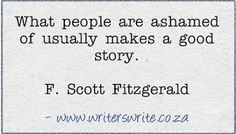 What people are ashamed of usually makes a good story. - Only catch: if they know you're a writer, they'll ask you not to use them as material. Book Writing Tips, Writing Prompts, Writing Ideas, Writer Quotes, Life Quotes, Quotes About Writers, Quotes On Writing, Wisdom Quotes, Creative Writing Quotes