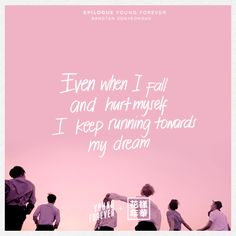 """Even when I fall and hurt my self, I keep running towards my dreams"" -BTS, Young Forever Bts Song Lyrics, Pop Lyrics, Bts Lyrics Quotes, Bts Qoutes, Bts New Song, Forever Lyric, Forever Quotes, Kpop, Young Lyric"