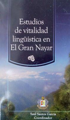 Estudios de vitalidad lingüistica en el Gran Nayar / Saúl Santos García, coordinador - Tepic, Nayarit : Universidad Autónoma de Nayarit, 2014