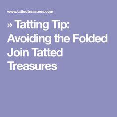 » Tatting Tip: Avoiding the Folded Join Tatted Treasures